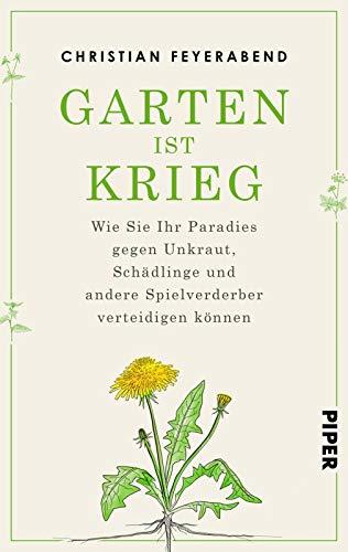 Garten ist Krieg: Wie Sie Ihr Paradies gegen Unkraut, Schädlinge und andere Spielverderber...