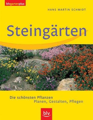 Steingärten: Die schönsten Pflanzen. Planen, Gestalten, Pflegen