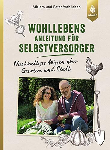 Wohllebens Anleitung für Selbstversorger: Nachhaltiges Wissen über Garten und Stall