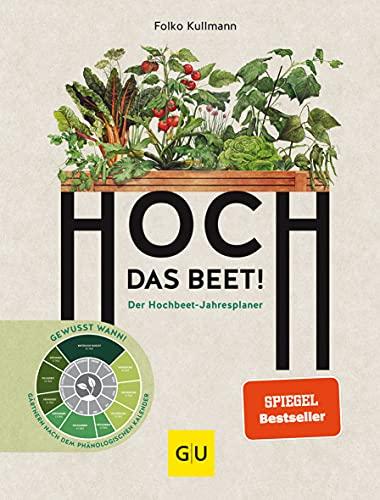Hoch das Beet!: Der Hochbeet-Jahresplaner. Gewusst wann! Gärtnern nach dem phänologischen Kalender...