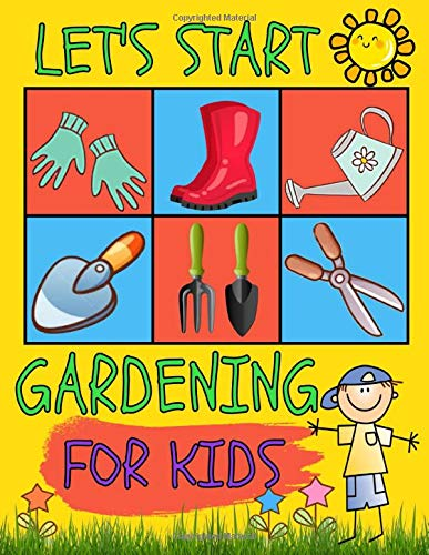 Let's Start Gardening For Kids: Seasonal, Monthly And Weekly Planting Planner, Journal and Log Book...