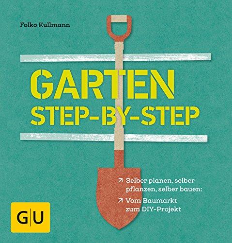 Garten step-by-step: selber planen, selber pflanzen, selber bauen: vom Baumarkt zum DIY-Projekt (GU...