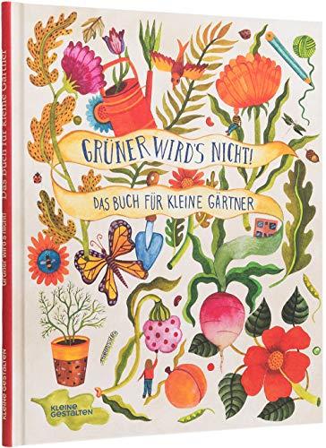 Grüner wird s nicht: Das Buch für kleine Gärtner