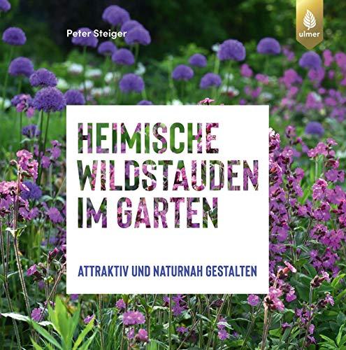 Heimische Wildstauden im Garten: Attraktiv und naturnah gestalten
