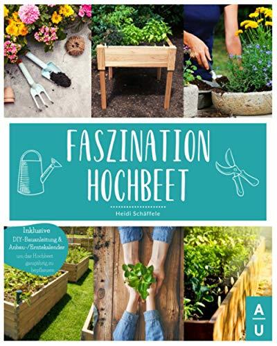 Faszination Hochbeet: Das große Hochbeet Buch mit allem Wissenswerten zu dem Alleskönner aus dem...