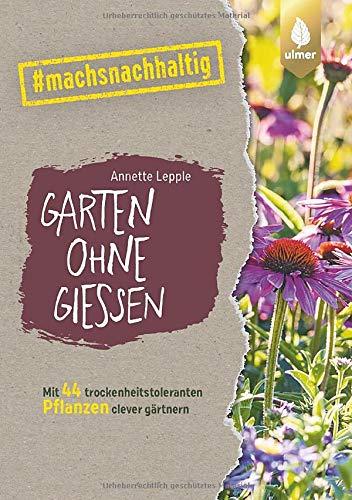Garten ohne Gießen: Mit 44 trockenheitstoleranten Pflanzen clever gärtnern. #machsnachhaltig