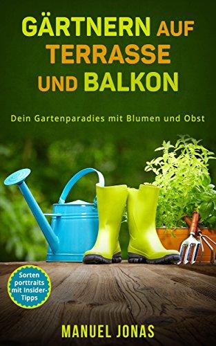 Gärtnern auf Terrasse und Balkon: Dein Gartenparadies mit Blumen und Obst