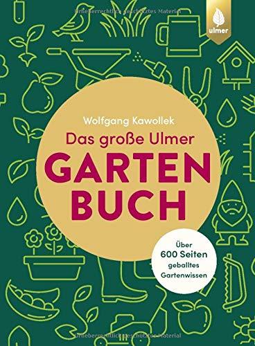 Das große Ulmer Gartenbuch. Über 600 Seiten geballtes Gartenwissen: Leicht verständliches...