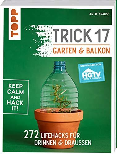 Trick 17 - Garten & Balkon. Empfohlen von HGTV: 272 Lifehacks für drinnen & draußen