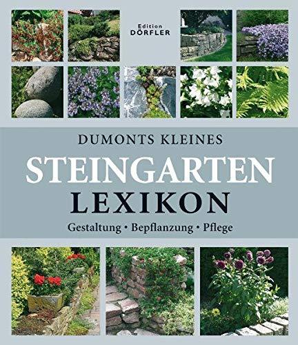 Dumonts kleines Steingarten-Lexikon: Anlage, Bepflanzung, Pflege