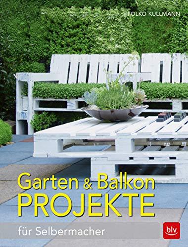 Garten & Balkonprojekte: für Selbermacher