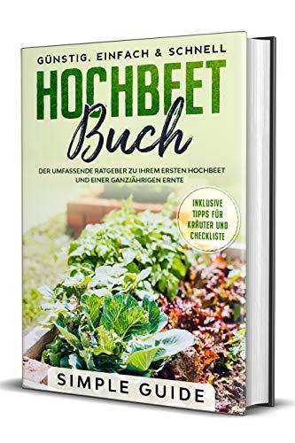 Hochbeet Buch: Der umfassende Ratgeber zu Ihrem ersten Hochbeet und einer ganzjährigen Ernte |...