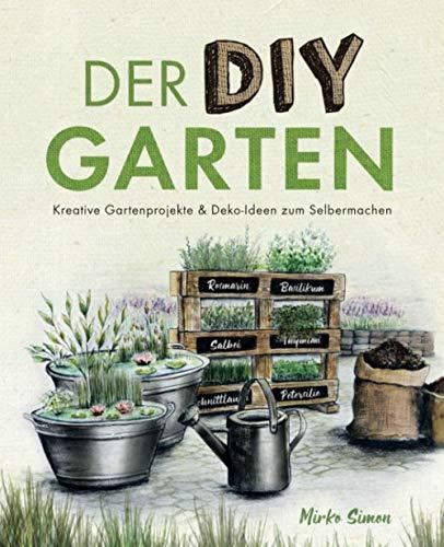 Der DIY Garten – Kreative Gartenprojekte und Deko-Ideen zum Selbermachen