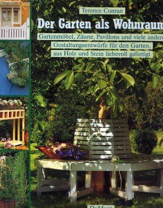 Der Garten als Wohnraum. Gartenmöbel, Zäune, Pavillons und viele andere Gestaltungsentwürfe für...