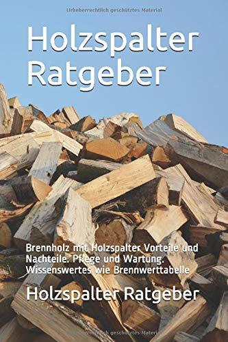 Holzspalter Ratgeber: Brennholz mit Holzspalter Vorteile und Nachteile. Pflege und Wartung....