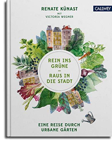 Rein ins Grüne - Raus in die Stadt: Eine Reise durch urbane Gärten