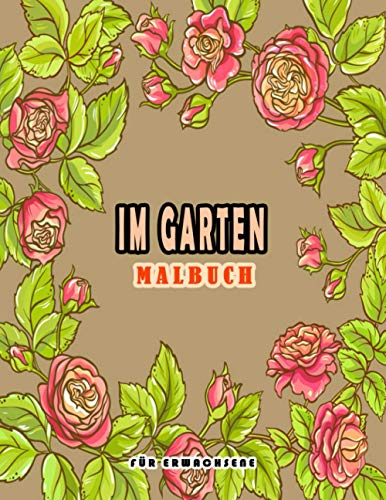 Im Garten - Malbuch für Erwachsene: Malbücher für Erwachsene Entspannung Blumen, Tiere und...