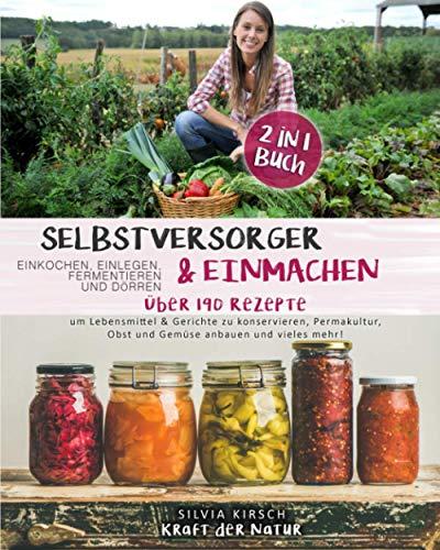 Selbstversorger & Einmachen, einkochen, einlegen, fermentieren und dörren 2 in 1 Buch: Über 190...