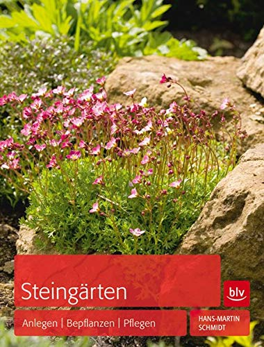 Steingärten: Anlegen - Bepflanzen - Pflegen
