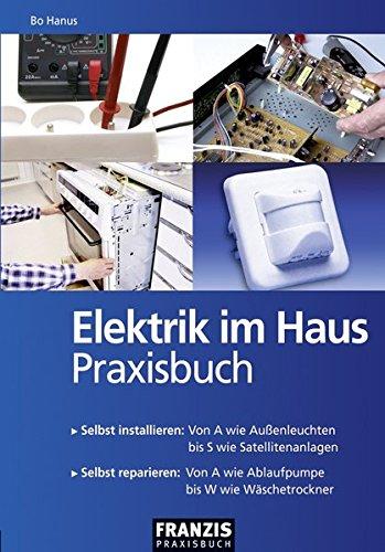 Elektrik im Haus - Praxisbuch   Selbst installieren: Von A wie Außenleuchten bis S wie...