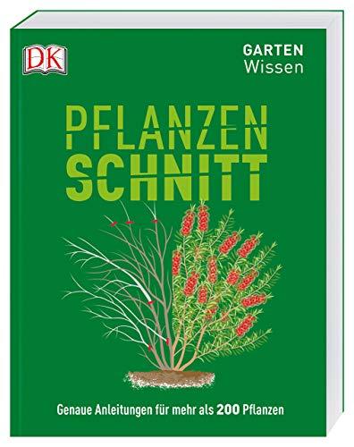 Gartenwissen  Pflanzenschnitt: Genaue Anleitungen für mehr als 200 Pflanzen