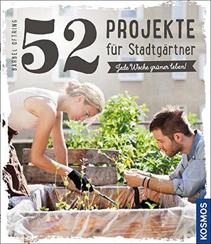 52 Projekte für Stadtgärtner: Jede Woche grüner leben