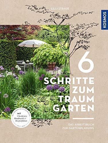 6 Schritte zum Traumgarten: Das Arbeitsbuch zur Gartenplanung