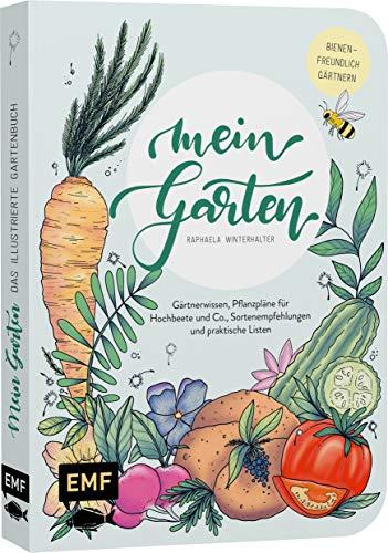 Mein Garten – Das illustrierte Gartenbuch: Mit Gärtnerwissen, Pflanzplänen für Hochbeete und...