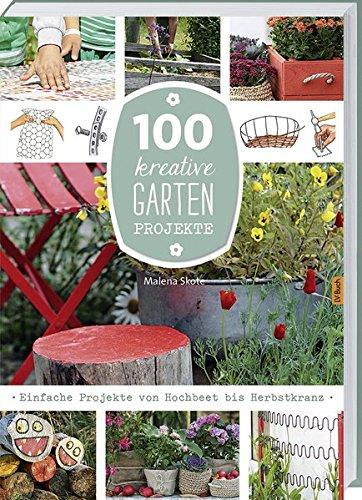 100 kreative Garten-Projekte: Einfache Projekte von Hochbeet bis Herbstkranz.