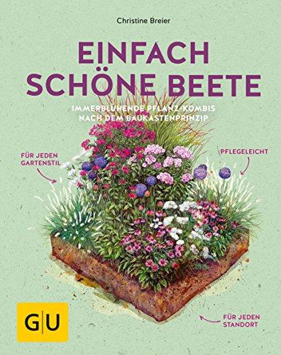 Einfach schöne Beete!: Immerblühende Pflanz-Kombis nach dem Baukastenprinzip: für jeden...