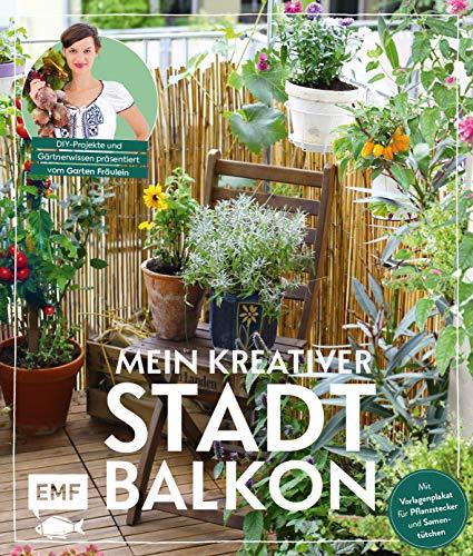 Mein kreativer Stadtbalkon – DIY-Projekte und Gärtnerwissen präsentiert vom Garten Fräulein:...