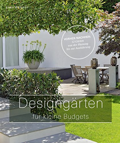 Designgärten für kleine Budgets - Vorher-nachher: 12 Gärten von der Planung bis zur Ausführung...