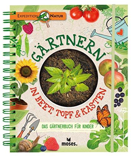 Gärtnern in Beet, Topf & Kasten: Das Gärtnerbuch für Kinder | Gärtner-Basics und Tipps für...