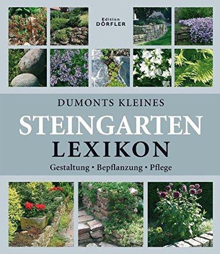 Dumonts kleines Steingarten-Lexikon: Anlage, Bepflanzung, Pflege: Gestaltung, Bepflanzung, Pflege
