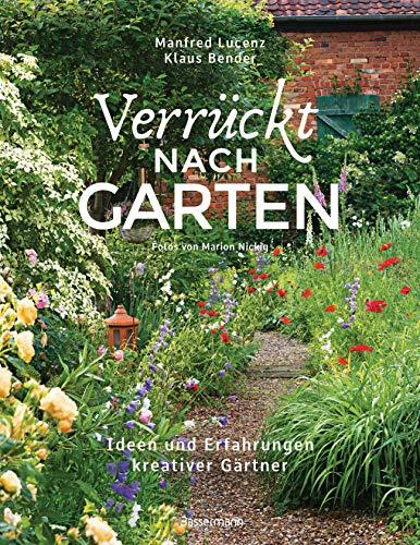 Verrückt nach Garten. Ideen und Erfahrungen kreativer Gärtner: Zwei Gartenexperten mit über 50...