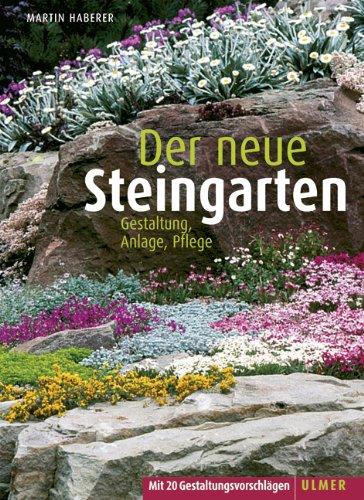 Der neue Steingarten: Gestaltung, Anlage, Pflege
