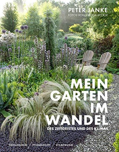 Peter Janke: Mein Garten im Wandel des Zeitgeistes und des Klimas: Ökologisch, pflegeleicht,...