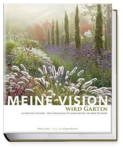 Meine Vision wird Garten: Ganzjährig attraktiv - mit nachhaltigen Pflanzkonzepten für jeden...