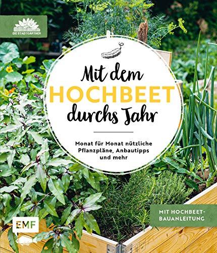 Mit dem Hochbeet durchs Jahr: Monat für Monat nützliche Pflanzpläne, Anbautipps und mehr: Mit...